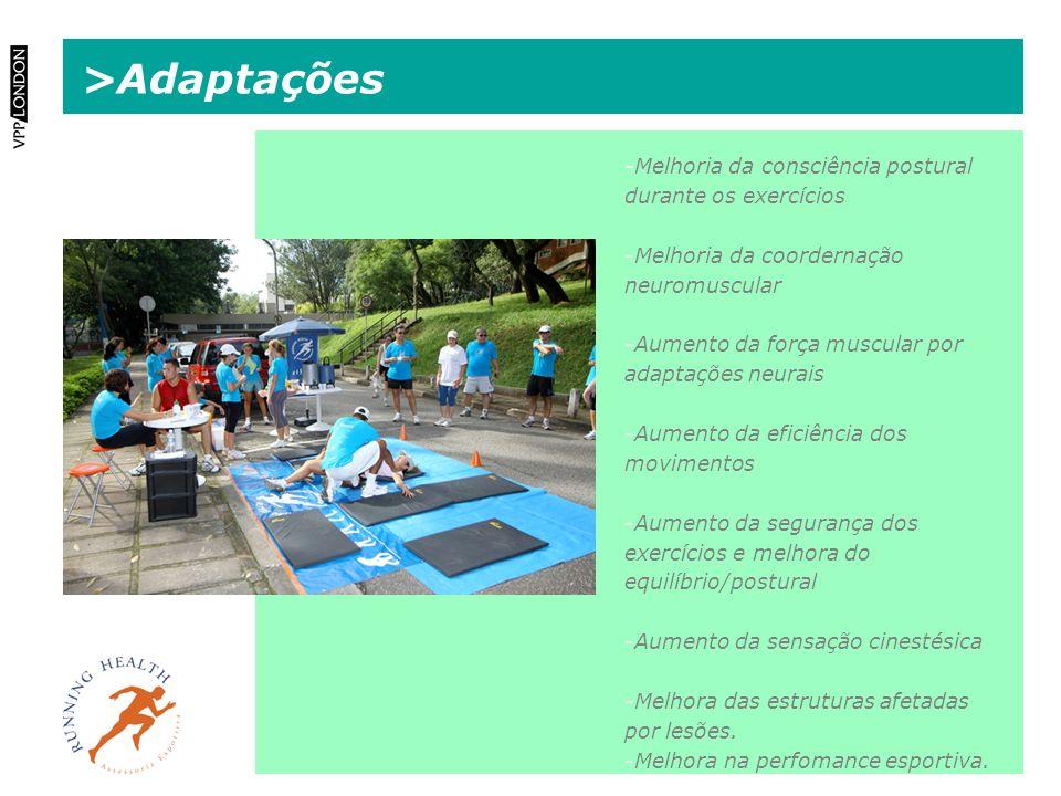 >Adaptações -Melhoria da consciência postural durante os exercícios