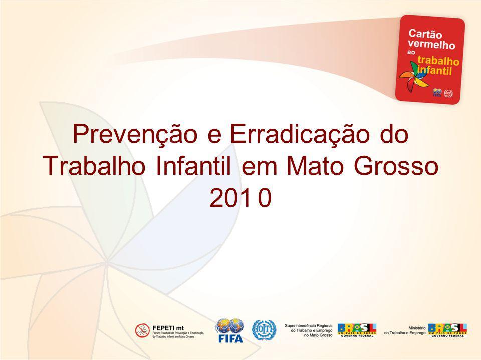 Prevenção e Erradicação do Trabalho Infantil em Mato Grosso 201 0