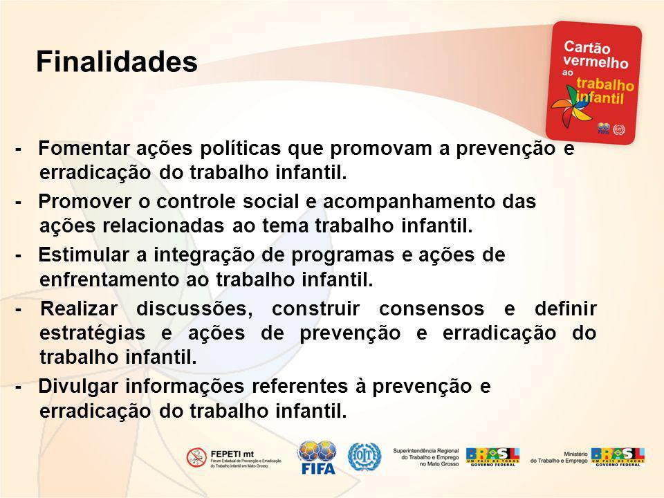 Finalidades - Fomentar ações políticas que promovam a prevenção e erradicação do trabalho infantil.