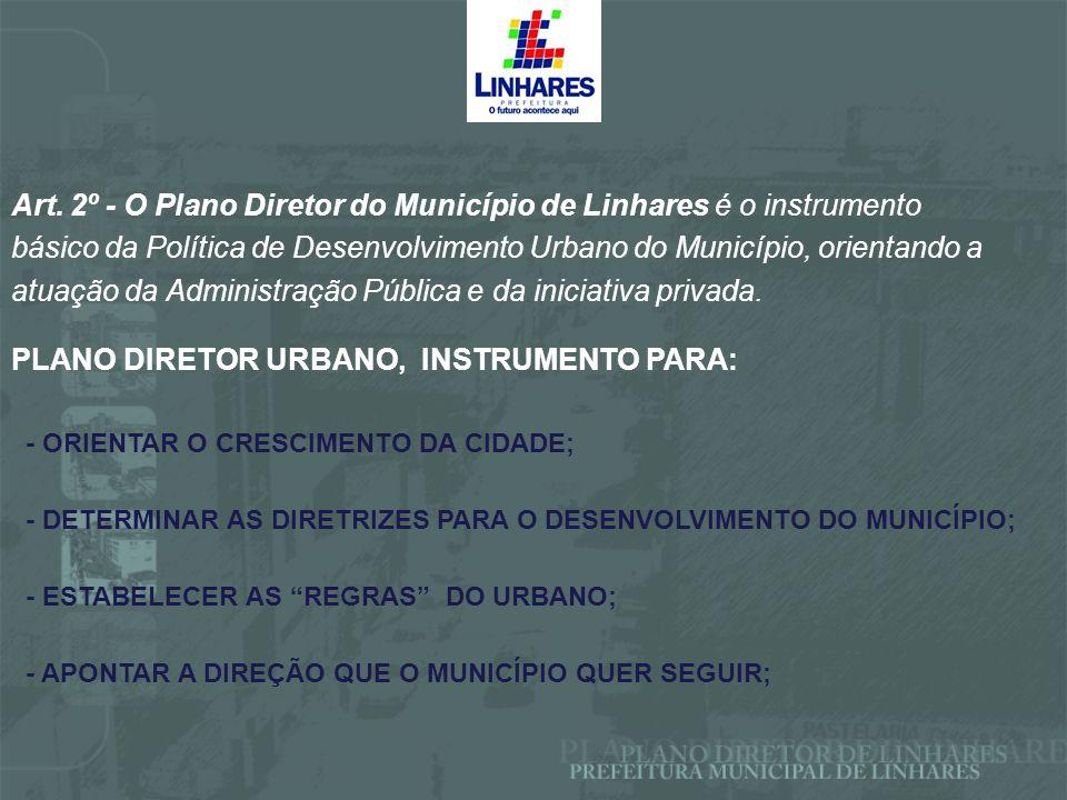 Art. 2º - O Plano Diretor do Município de Linhares é o instrumento
