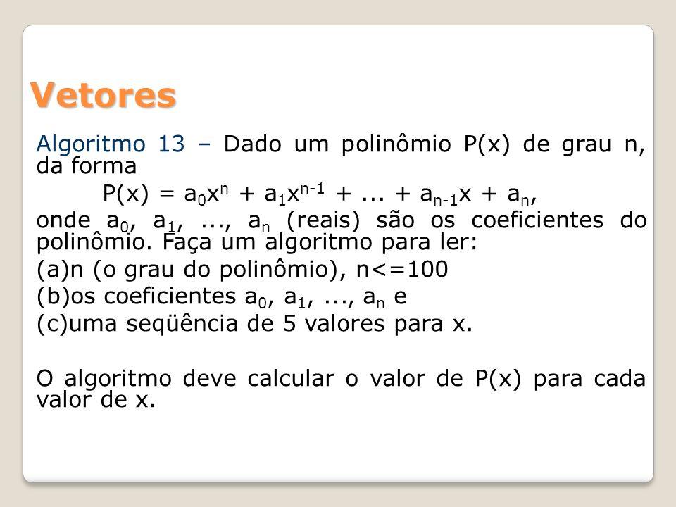Vetores Algoritmo 13 – Dado um polinômio P(x) de grau n, da forma