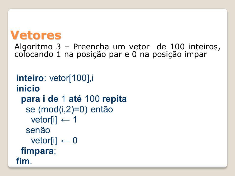 Vetores inicio para i de 1 até 100 repita se (mod(i,2)=0) então