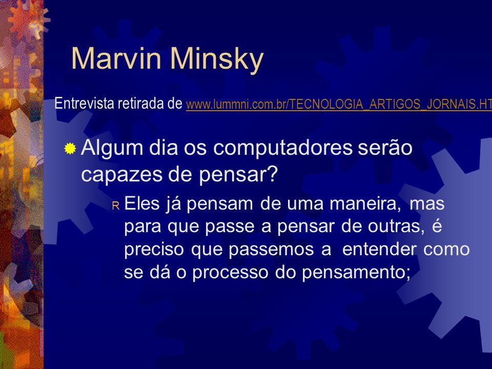 Marvin Minsky Algum dia os computadores serão capazes de pensar