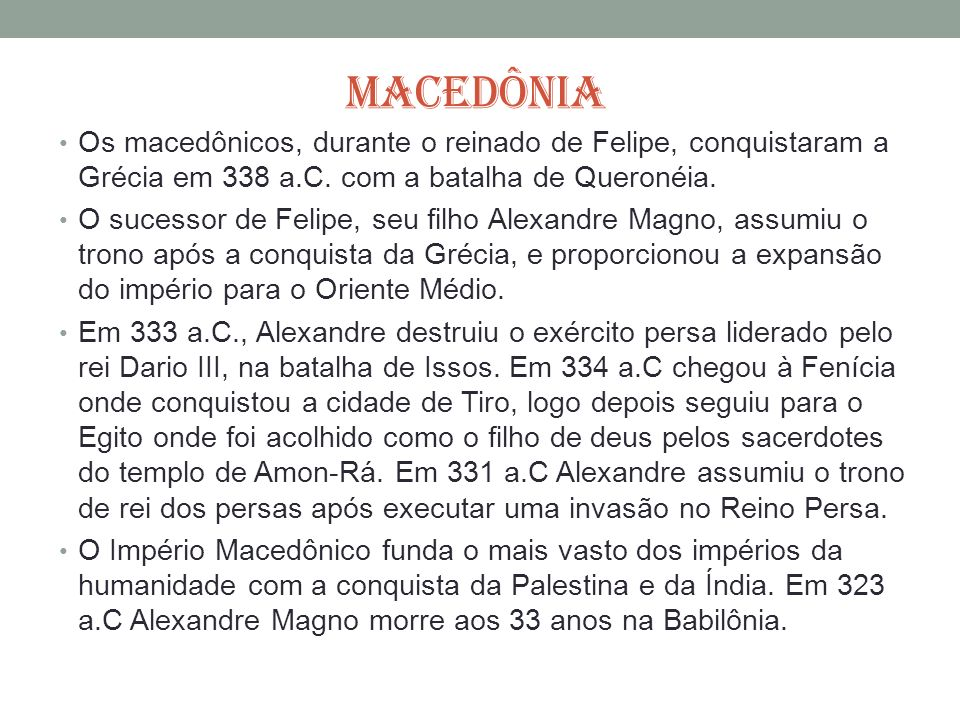 MACEDÔNIA Os macedônicos, durante o reinado de Felipe, conquistaram a Grécia em 338 a.C. com a batalha de Queronéia.