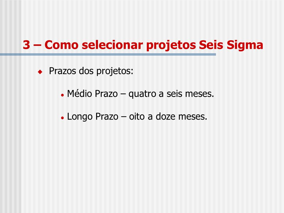 3 – Como selecionar projetos Seis Sigma