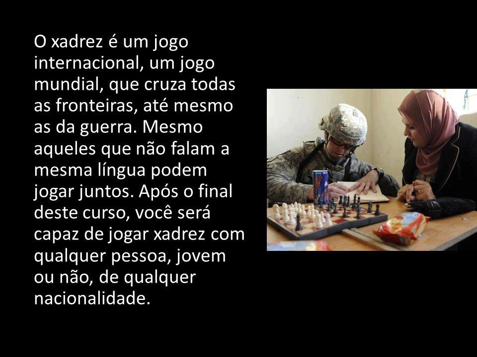 O xadrez é um jogo internacional, um jogo mundial, que cruza todas as fronteiras, até mesmo as da guerra.