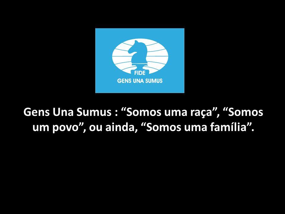 Gens Una Sumus : Somos uma raça , Somos um povo , ou ainda, Somos uma família .