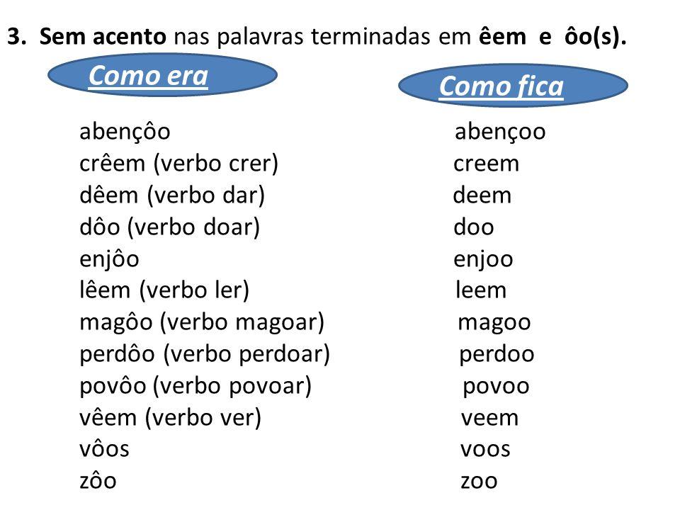 3. Sem acento nas palavras terminadas em êem e ôo(s).