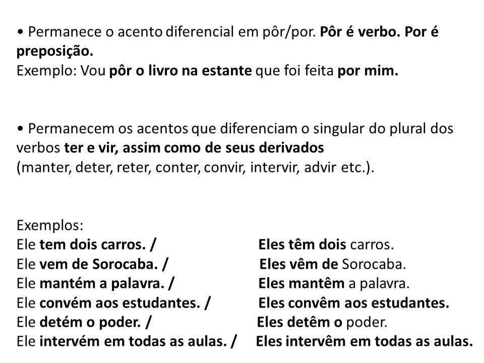 • Permanece o acento diferencial em pôr/por. Pôr é verbo