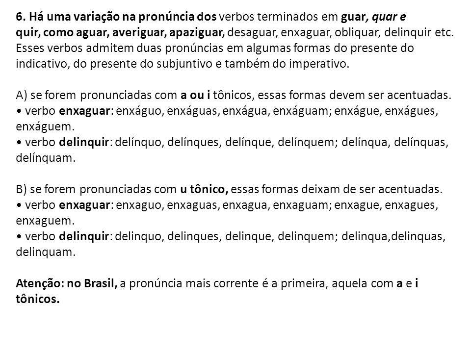 6. Há uma variação na pronúncia dos verbos terminados em guar, quar e