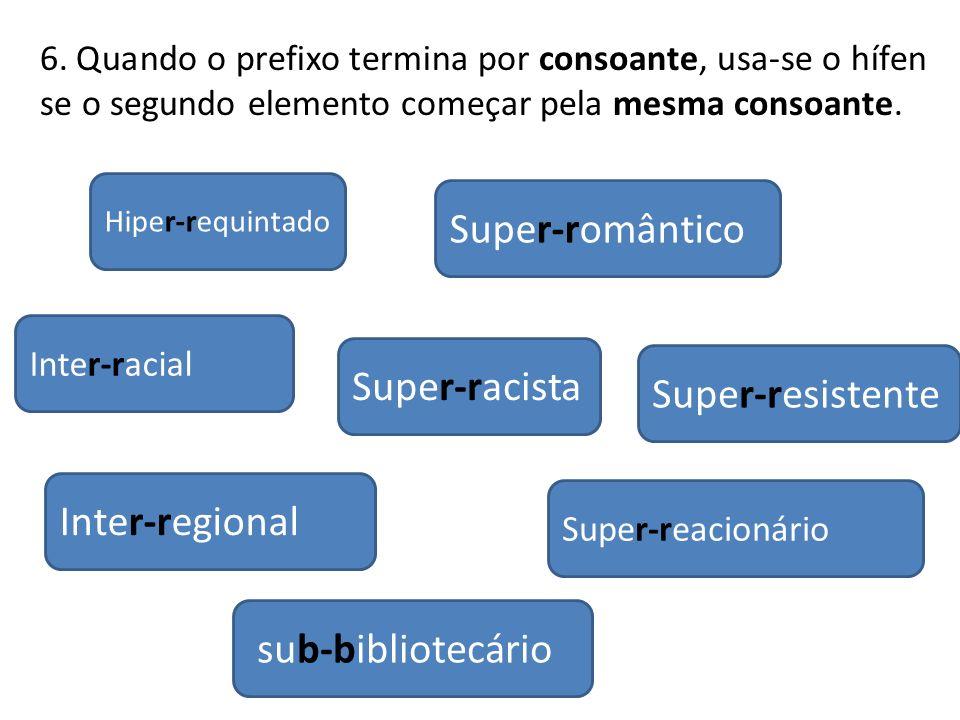 Super-romântico Super-racista Super-resistente Inter-regional