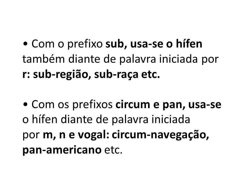 • Com o prefixo sub, usa-se o hífen
