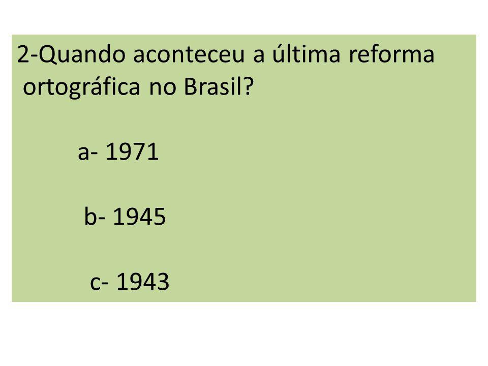 2-Quando aconteceu a última reforma