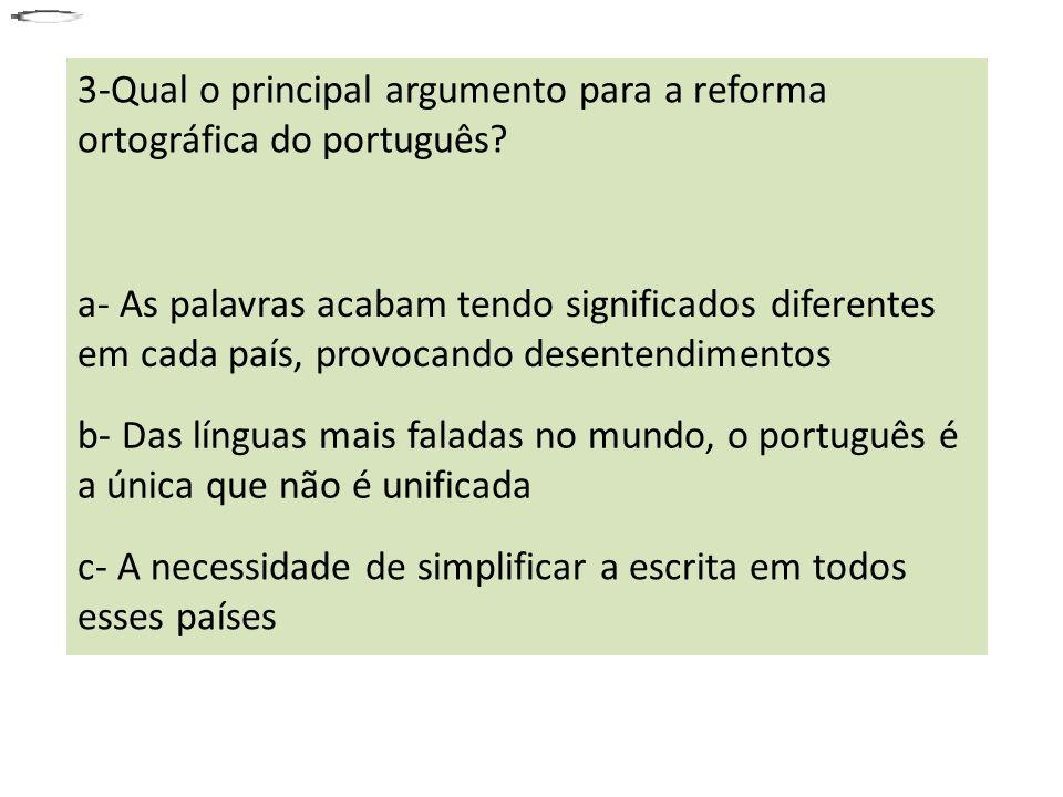 3-Qual o principal argumento para a reforma ortográfica do português