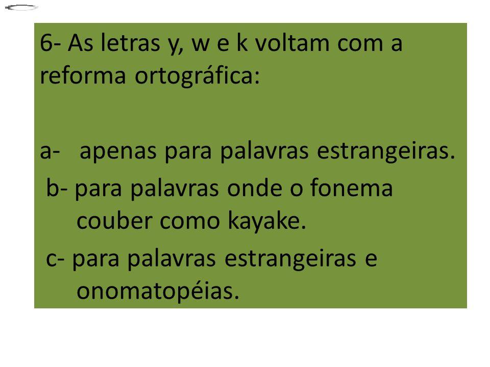 6- As letras y, w e k voltam com a reforma ortográfica: