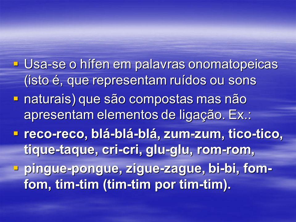 Usa-se o hífen em palavras onomatopeicas (isto é, que representam ruídos ou sons