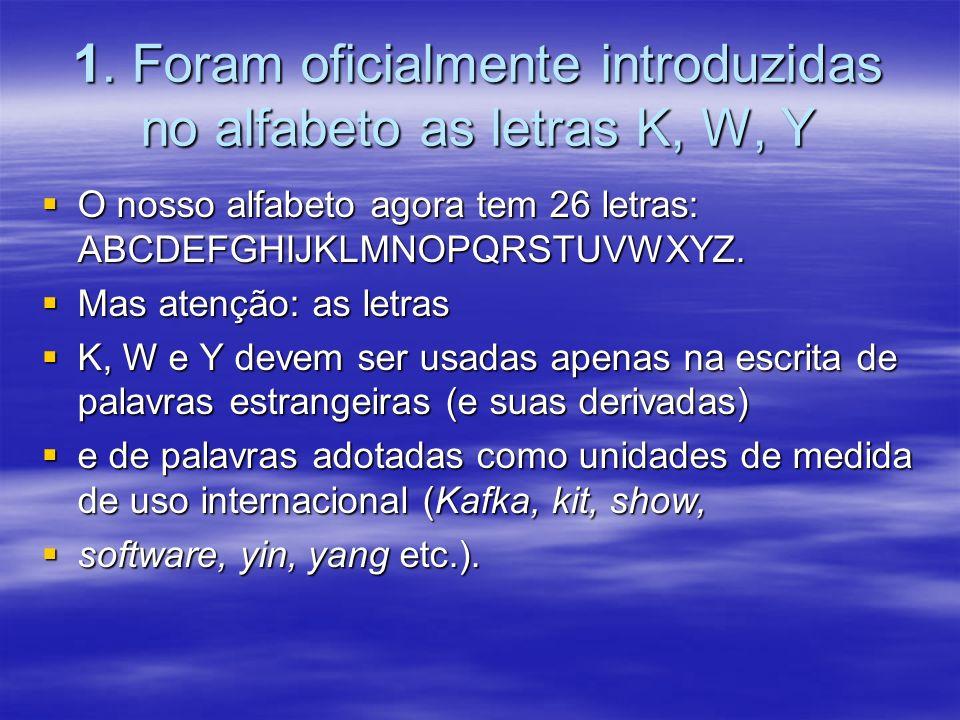 1. Foram oficialmente introduzidas no alfabeto as letras K, W, Y