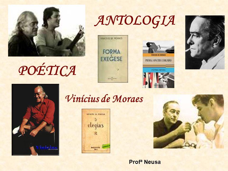 ANTOLOGIA POÉTICA Vinícius de Moraes Profª Neusa
