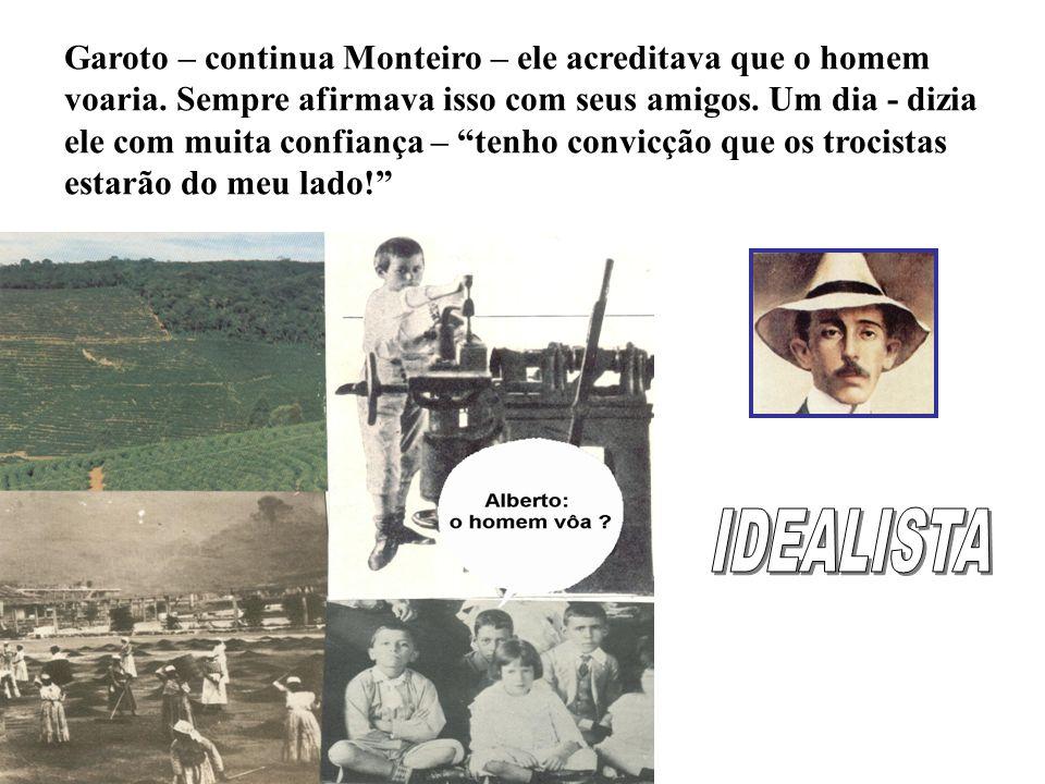 Garoto – continua Monteiro – ele acreditava que o homem voaria