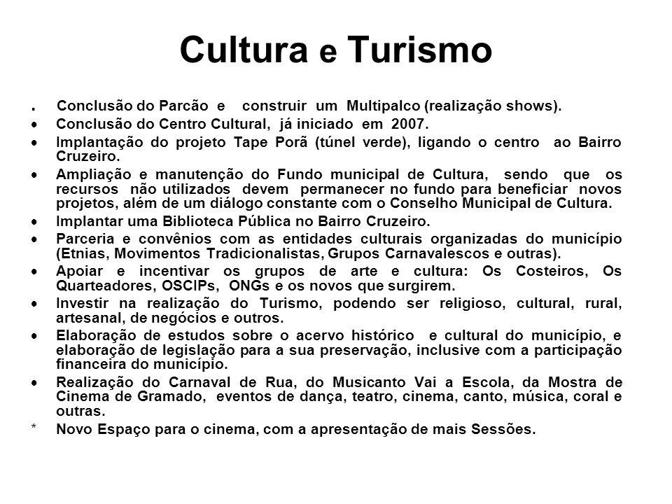 Cultura e Turismo . Conclusão do Parcão e construir um Multipalco (realização shows). Conclusão do Centro Cultural, já iniciado em 2007.