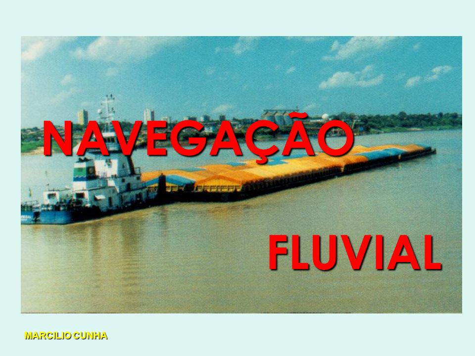 NAVEGAÇÃO FLUVIAL MARCILIO CUNHA