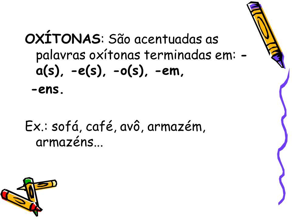 OXÍTONAS: São acentuadas as palavras oxítonas terminadas em: -a(s), -e(s), -o(s), -em,
