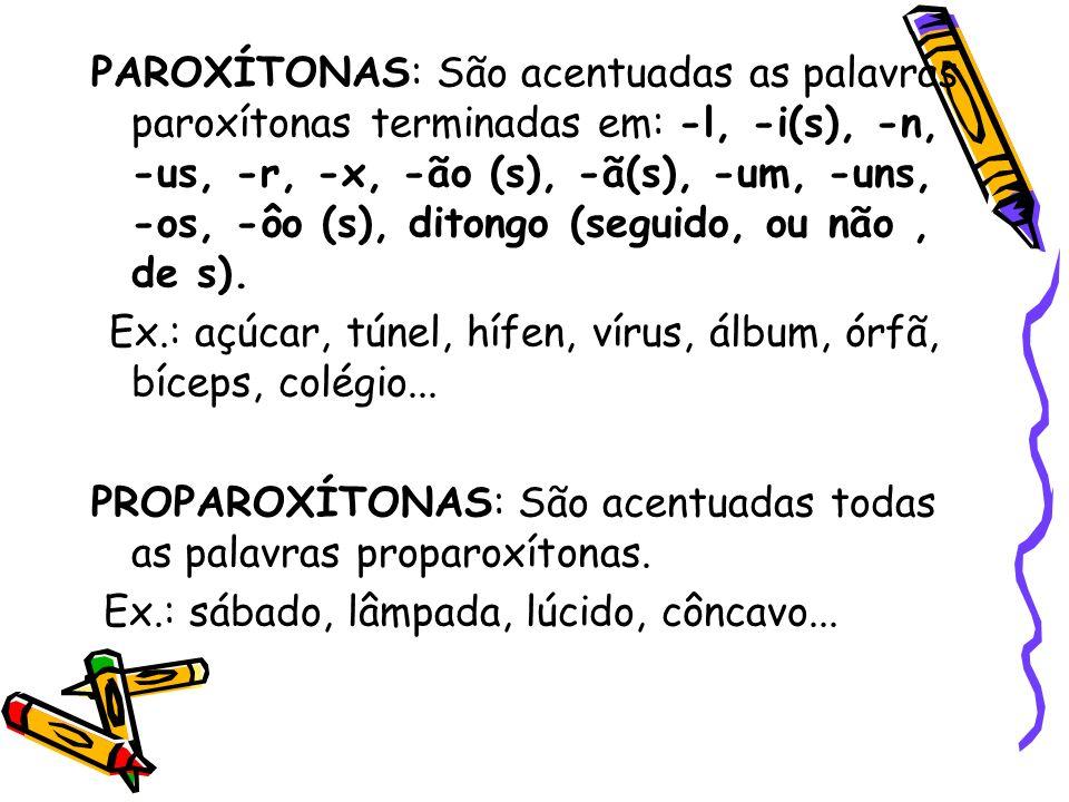PAROXÍTONAS: São acentuadas as palavras paroxítonas terminadas em: -l, -i(s), -n, -us, -r, -x, -ão (s), -ã(s), -um, -uns, -os, -ôo (s), ditongo (seguido, ou não , de s).