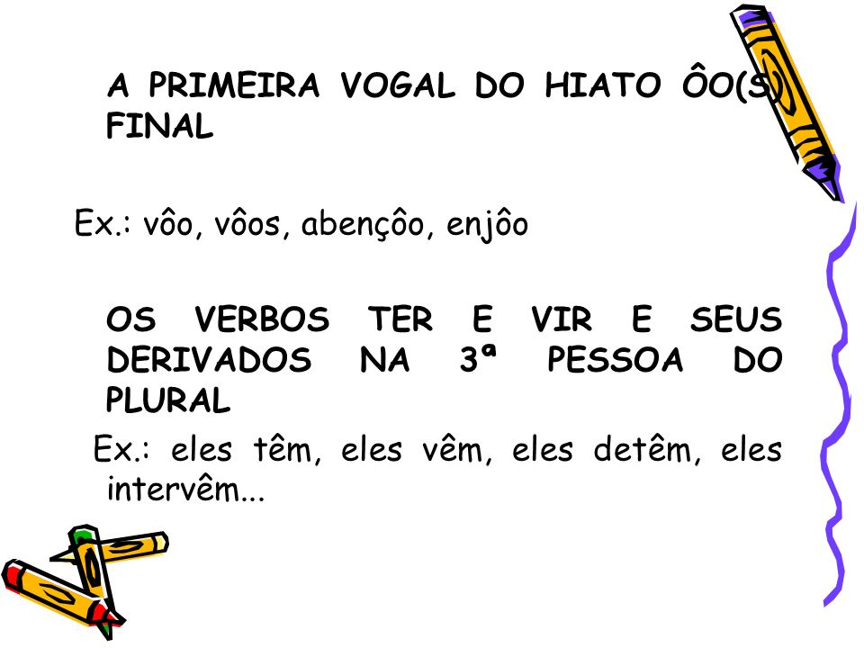 A PRIMEIRA VOGAL DO HIATO ÔO(S) FINAL