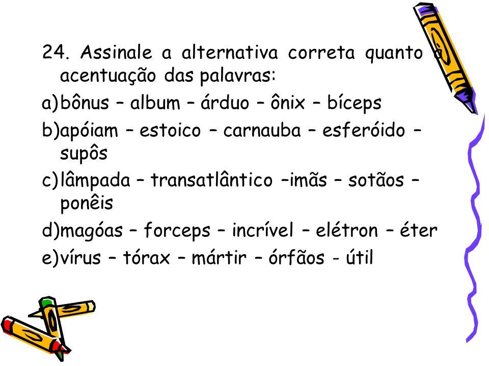 24. Assinale a alternativa correta quanto à acentuação das palavras: