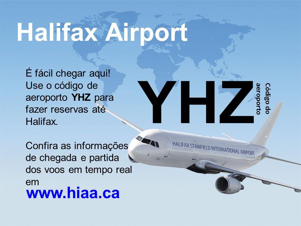 YHZ Halifax Airport www.hiaa.ca É fácil chegar aqui!