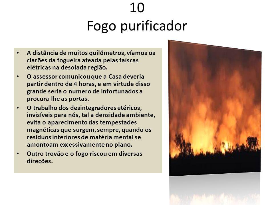 10 Fogo purificador A distância de muitos quilômetros, víamos os clarões da fogueira ateada pelas faíscas elétricas na desolada região.