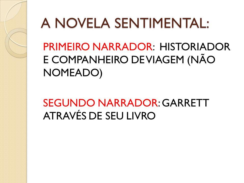 A NOVELA SENTIMENTAL: PRIMEIRO NARRADOR: HISTORIADOR E COMPANHEIRO DE VIAGEM (NÃO NOMEADO) SEGUNDO NARRADOR: GARRETT ATRAVÉS DE SEU LIVRO