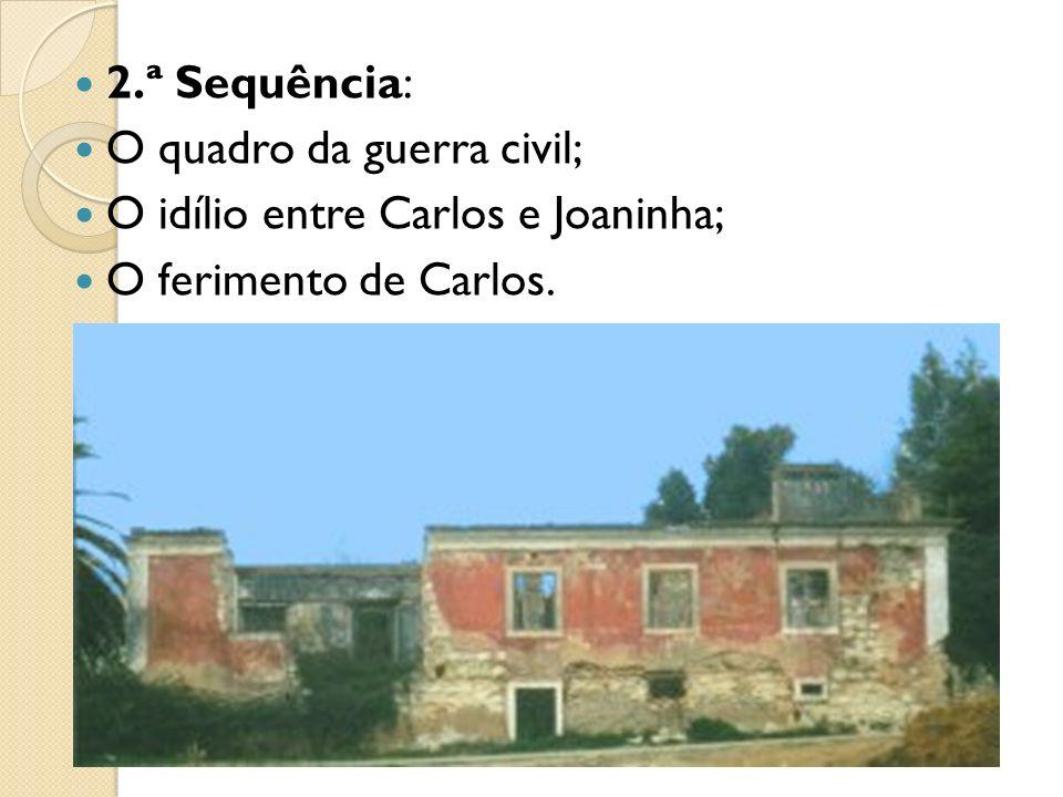 2.ª Sequência: O quadro da guerra civil; O idílio entre Carlos e Joaninha; O ferimento de Carlos.