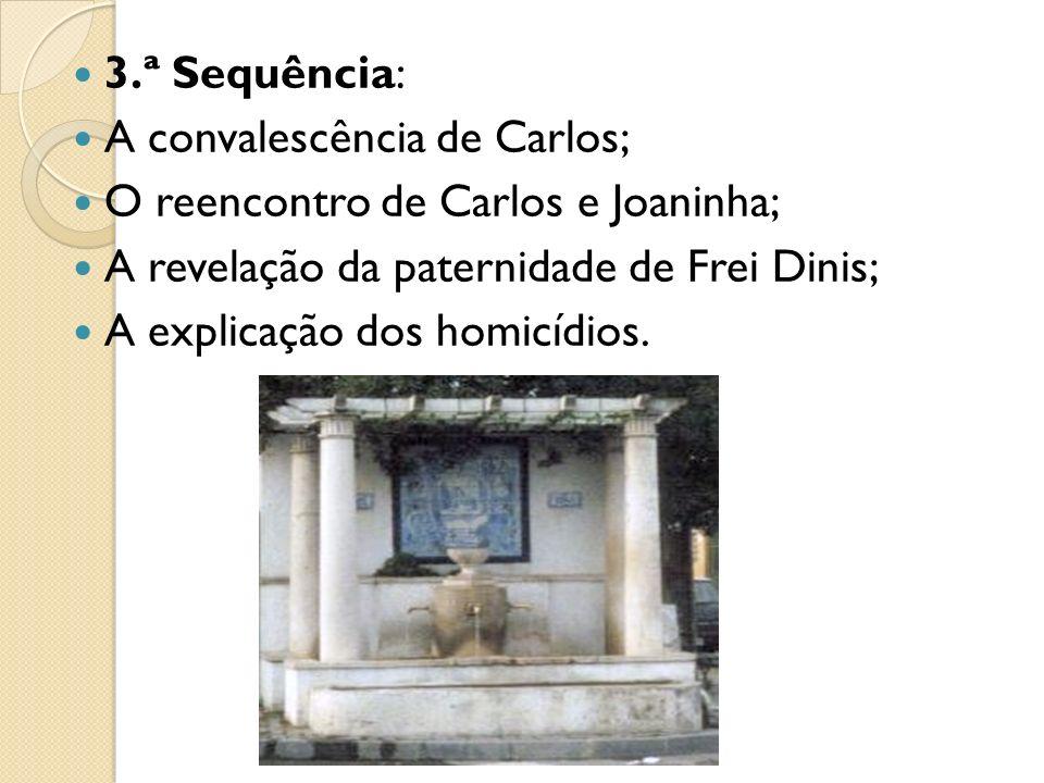3.ª Sequência: A convalescência de Carlos; O reencontro de Carlos e Joaninha; A revelação da paternidade de Frei Dinis;