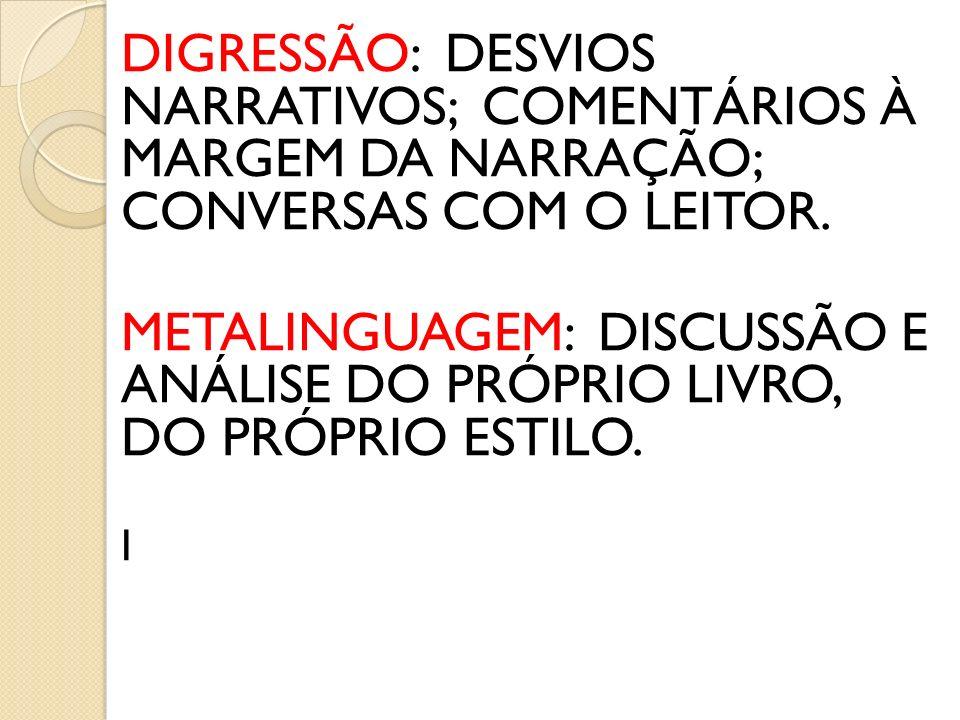 DIGRESSÃO: DESVIOS NARRATIVOS; COMENTÁRIOS À MARGEM DA NARRAÇÃO; CONVERSAS COM O LEITOR.