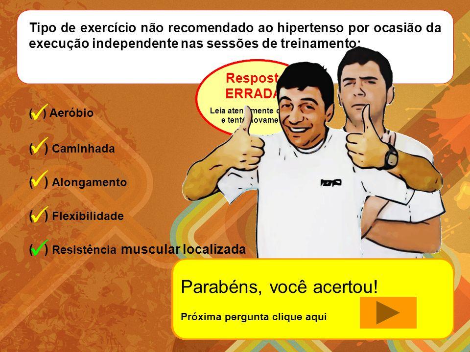 Tipo de exercício não recomendado ao hipertenso por ocasião da execução independente nas sessões de treinamento: