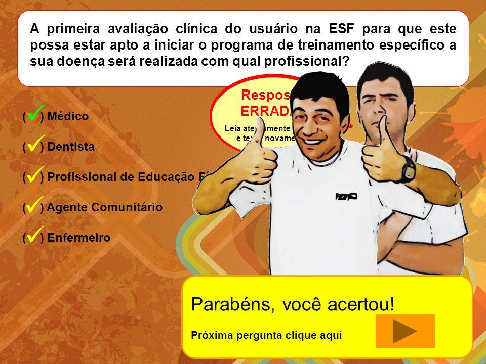 A primeira avaliação clínica do usuário na ESF para que este possa estar apto a iniciar o programa de treinamento específico a sua doença será realizada com qual profissional