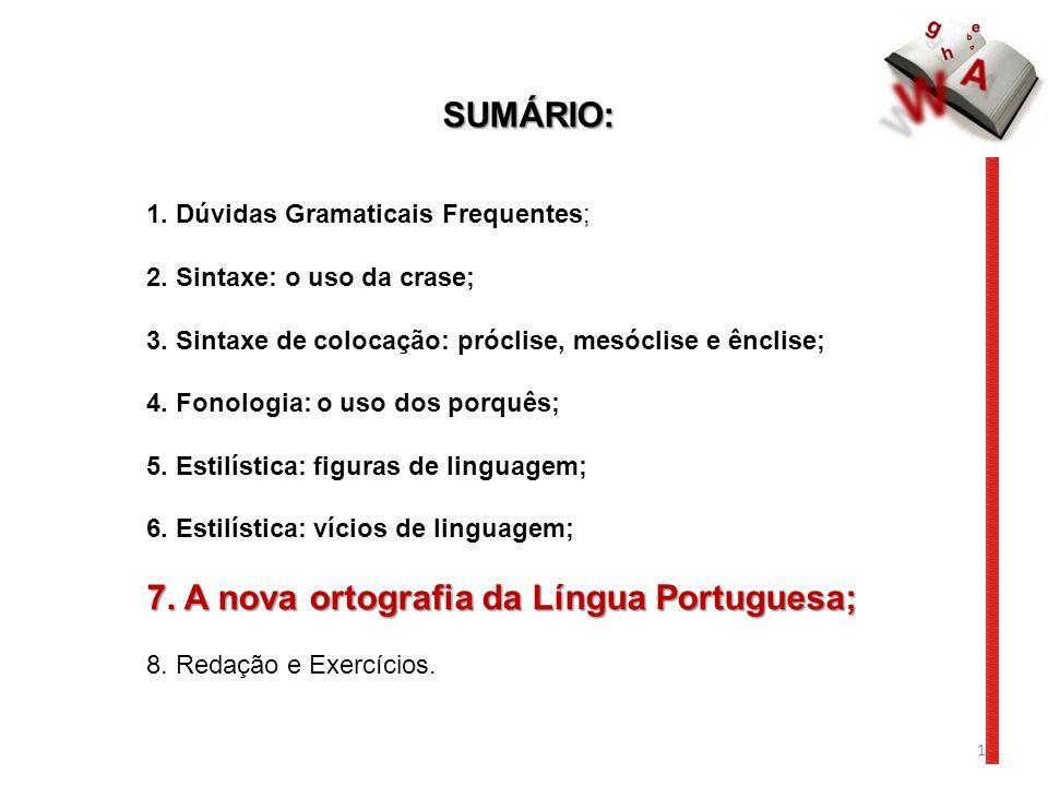 7. A nova ortografia da Língua Portuguesa;