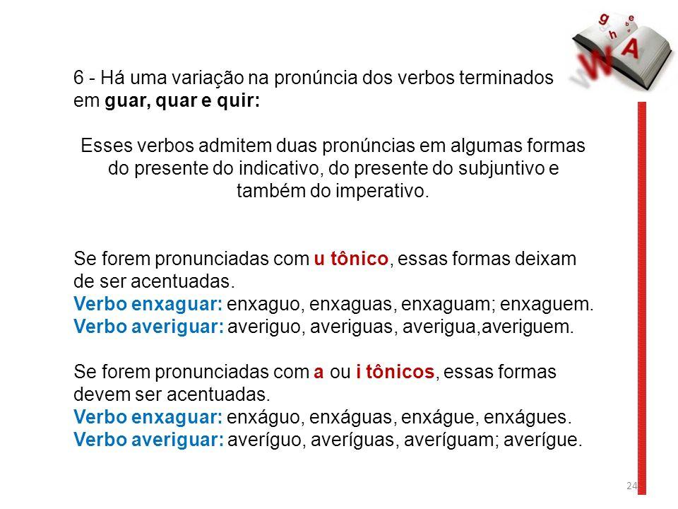 6 - Há uma variação na pronúncia dos verbos terminados