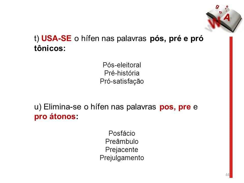 t) USA-SE o hífen nas palavras pós, pré e pró tônicos: