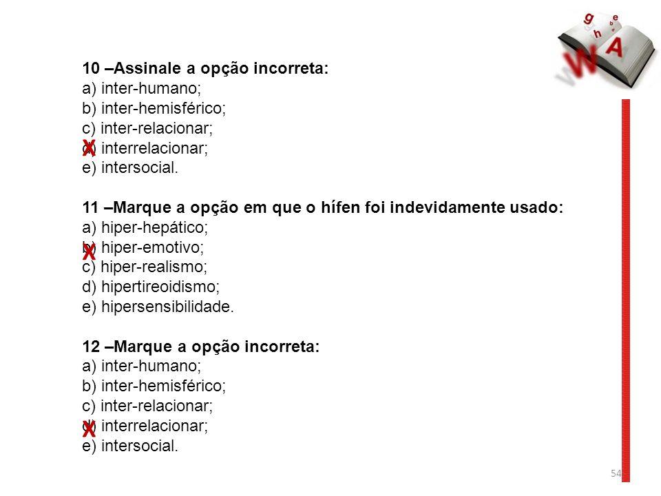 X X X 10 –Assinale a opção incorreta: a) inter-humano;