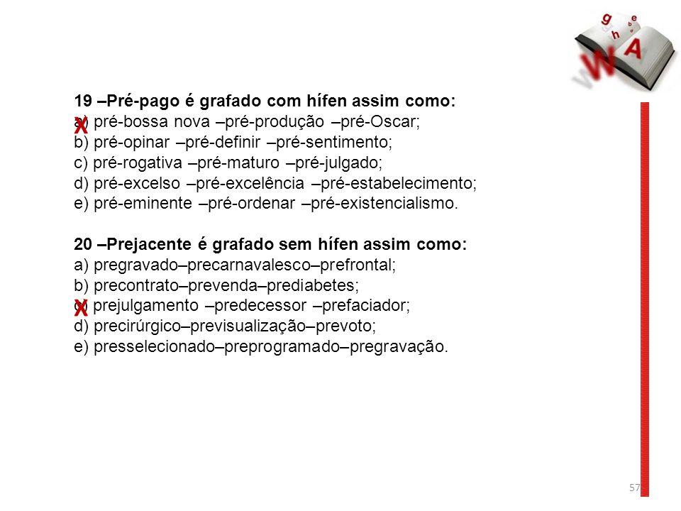 X X 19 –Pré-pago é grafado com hífen assim como: