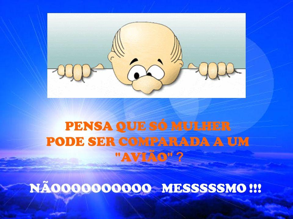PENSA QUE SÓ MULHER PODE SER COMPARADA A UM AVIÃO NÃOOOOOOOOOO MESSSSSMO !!!
