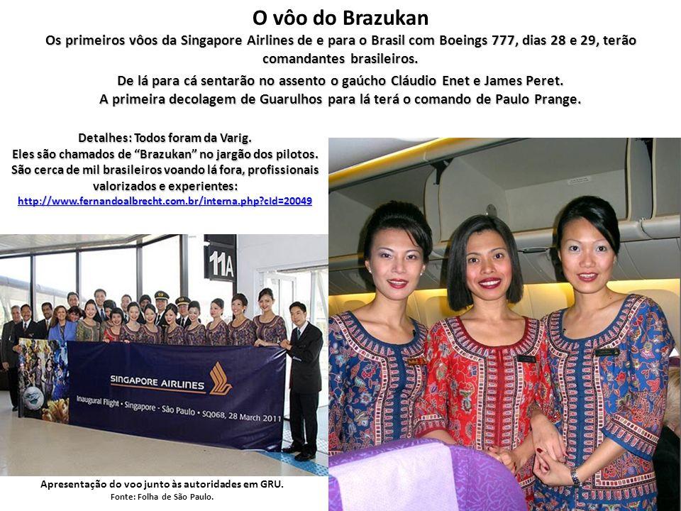 O vôo do Brazukan Os primeiros vôos da Singapore Airlines de e para o Brasil com Boeings 777, dias 28 e 29, terão comandantes brasileiros.
