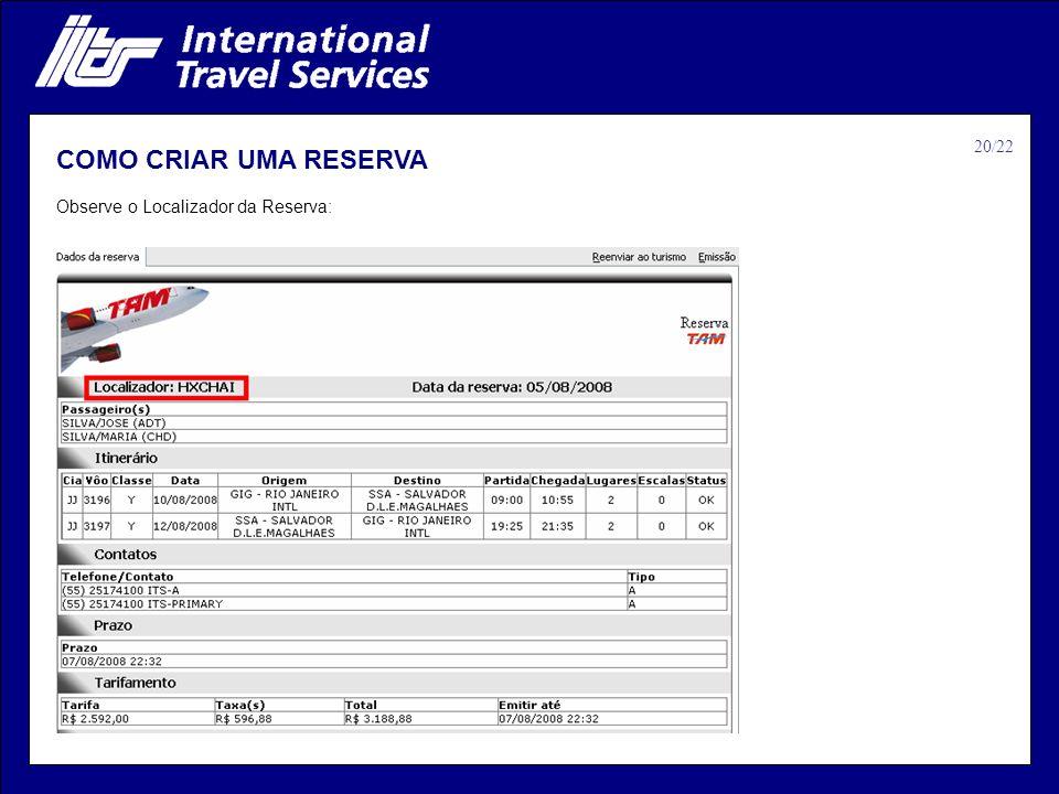 20/22 COMO CRIAR UMA RESERVA Observe o Localizador da Reserva: