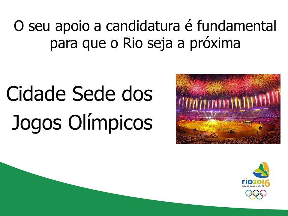 O seu apoio a candidatura é fundamental para que o Rio seja a próxima