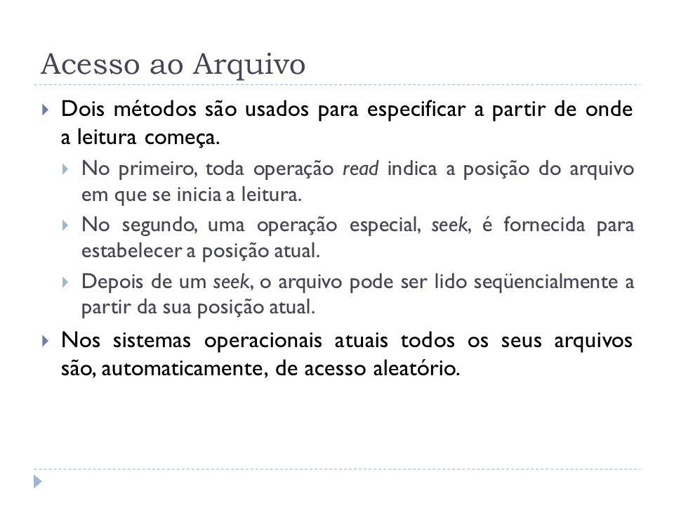 Acesso ao Arquivo Dois métodos são usados para especificar a partir de onde a leitura começa.