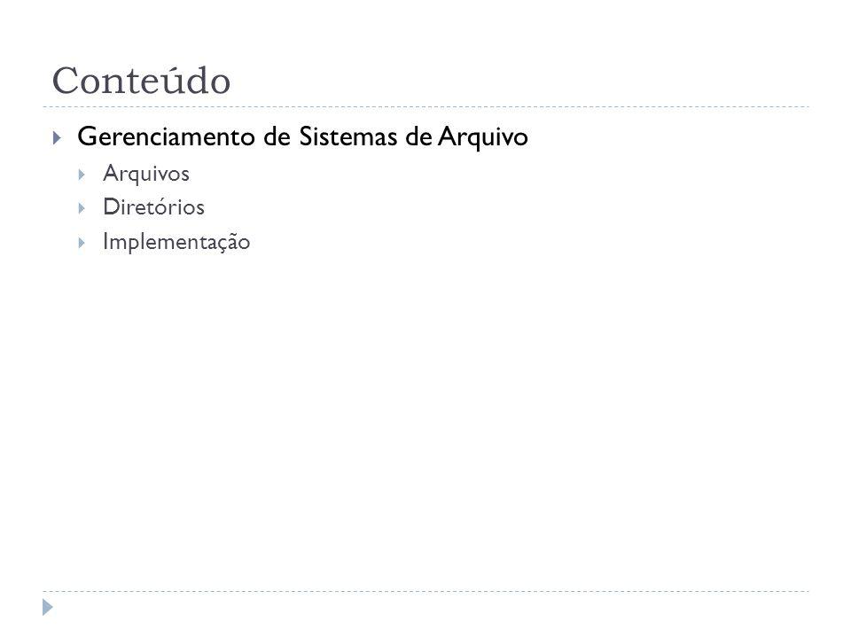 Conteúdo Gerenciamento de Sistemas de Arquivo Arquivos Diretórios