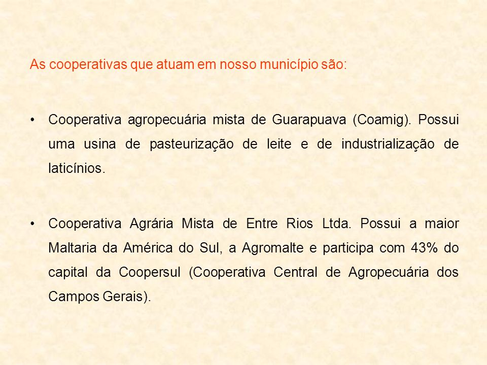 As cooperativas que atuam em nosso município são: