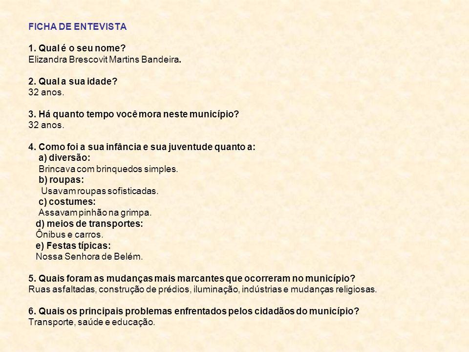 FICHA DE ENTEVISTA 1. Qual é o seu nome Elizandra Brescovit Martins Bandeira. 2. Qual a sua idade